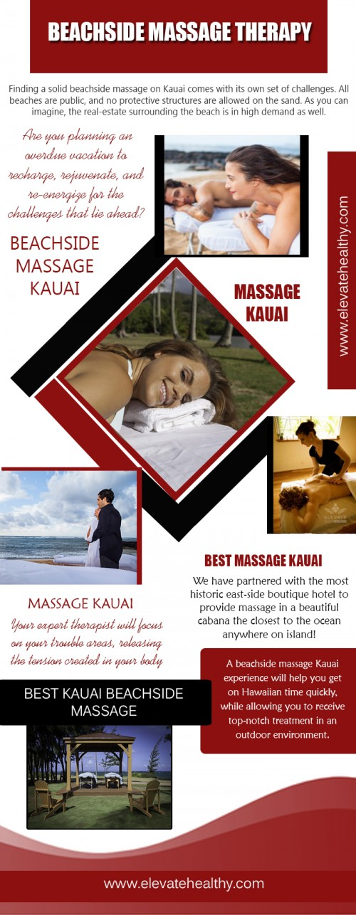 Our Website: https://www.elevatehealthy.com/product/beachside-massage-kauai/ A Beachside Massage Therapy experience will help you get on Hawaiian time quickly, while allowing you to receive top-notch treatment in an outdoor environment. Your expert therapist will focus on your trouble areas, releasing the tension created in your body after a long winter, long hours, or a long flight. Focusing on your individual needs is what we do! Profile Links: http://www.imgpaste.net/user/kauaimassage More Links: https://magic.piktochart.com/output/23679897-beachside-massage https://magic.piktochart.com/output/23679911-best-kauai-beachside-massage http://www.imgpaste.net/image/mLhhu