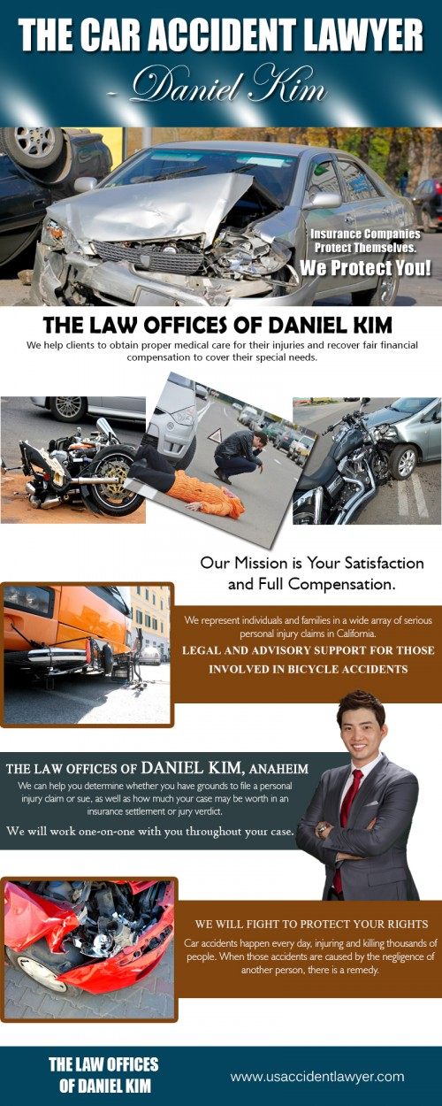 Our Website : http://www.usaccidentlawyer.com/anaheim/ The Car Accident Lawyer - Daniel Kim exist to help a person file or defend a lawsuit. A car accident lawyer provides the offenders or car accident victims with information regarding the numerous practical and legal aspects of personal injury law and car accident claims. It is a fact that almost every person on an average is involved in at least one car accident in his lifetime. My Profile : http://www.imgpaste.net/image/mia95 http://www.imgpaste.net/image/miu3B