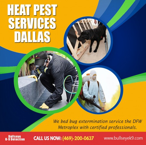Our website :http://www.bullseyek9.com Bed bug heat treatment near me offer different packages for dealing with pests. They offer a one time cleaning and then they charge a little extra for routine monitoring afterwards. They also offer monthly or bi-monthly service for keeping your home environment pest free and clean. The charges for the services that they usually offer are not fixed. It depends upon the level of heat pest services that is required. more links:https://us.tradeford.com/us552568/bed-bug-treatment_p944218.html https://klout.com/#/Bedbugsremoval https://bugspecialists.wixsite.com/killbedbug
